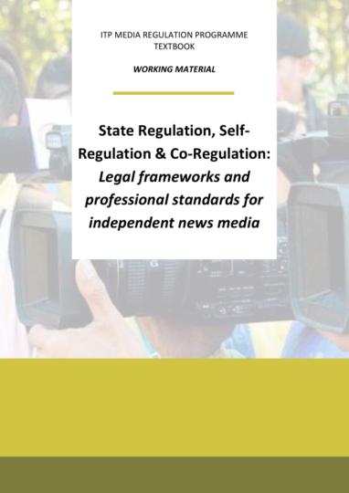 State Regulation, Self-Regulation & Co-Regulation: Legal frameworks and professional standards for independent news media